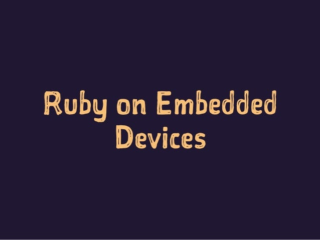 Ruby on Embedded Devices