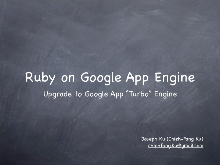 "Ruby on Google App Engine  Upgrade to Google App ""Turbo"" Engine                            Joseph Ku (Chieh-Fang Ku)      ..."