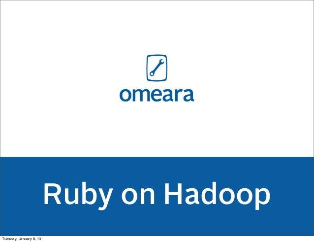Ruby on HadoopTuesday, January 8, 13