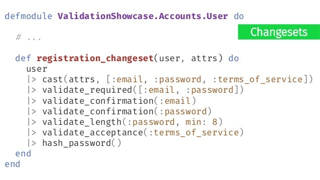 callback defmodule ValidationShowcase.Accounts.User do # ... def registration_changeset(user, attrs) do user |> cast(attrs...