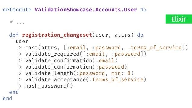 Mixing concerns defmodule ValidationShowcase.Accounts.User do # ... def registration_changeset(user, attrs) do user |> cas...