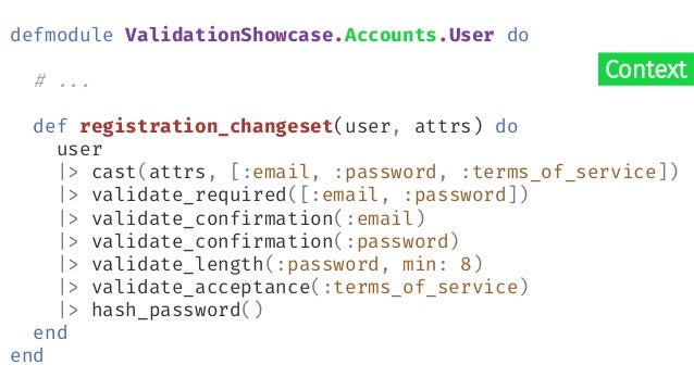 Combinable defmodule ValidationShowcase.Accounts.User do # ... def registration_changeset(user, attrs) do user |> base_cha...