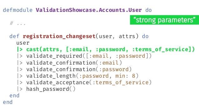 defmodule ValidationShowcase.Accounts do def create_user(attrs  %{}) do %User{} |> User.registration_changeset(attrs) |> R...