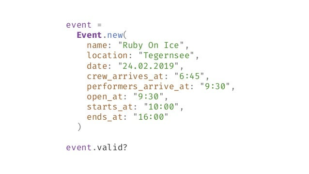 """event = Event.new( name: """"Ruby On Ice"""", location: """"Tegernsee"""", date: """"24.02.2019"""", crew_arrives_at: """"6:45"""", performers_arr..."""