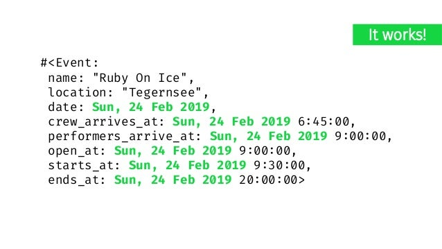 """#<Event: name: """"Ruby On Ice"""", location: """"Tegernsee"""", date: Sun, 24 Feb 2019, crew_arrives_at: Sun, 24 Feb 2019 6:45:00, pe..."""