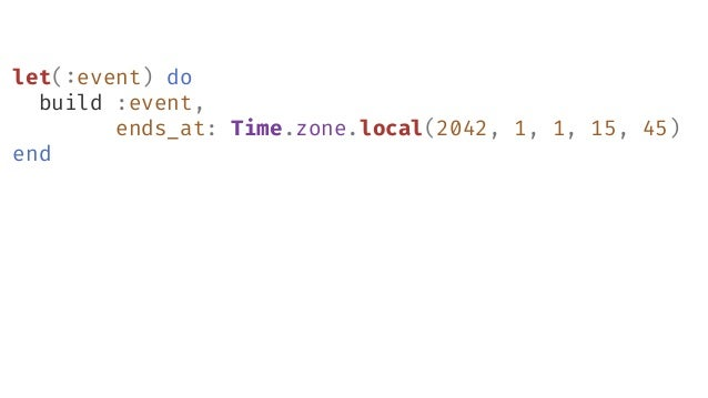 let(:event) do build :event, ends_at: Time.zone.local(2042, 1, 1, 15, 45) end