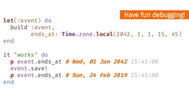 """let(:event) do create :event, ends_at: Time.zone.local(2042, 1, 1, 15, 45) end it """"retrieves the right events"""" do query = ..."""