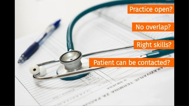 Practice open? No overlap? Right skills? Patient can be contacted? Associated models ...