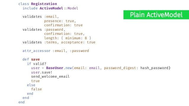 def create @user = Registration.new(registration_params) if @user.save # ##. else # ##. end end Same Interface