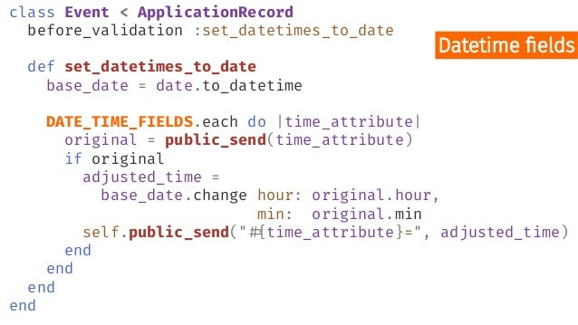 class Event < ApplicationRecord before_validation :set_datetimes_to_date def set_datetimes_to_date base_date = date.to_dat...