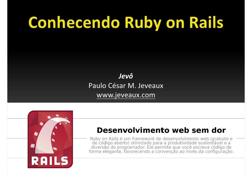 ConhecendoRubyonRails Conhecendo Ruby on Rails                   Jevô        PauloCésarM.Jeveaux          www.jeveau...
