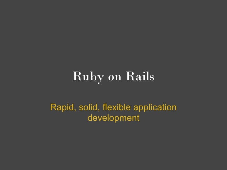 Ruby on Rails  Rapid, solid, flexible application          development