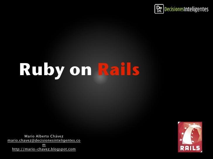 Ruby on Rails            Mario Alberto Chávez mario.chavez@decisionesinteligentes.co                   m   http://mario-ch...