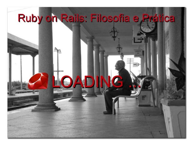 Ruby on Rails: Filosofia e PráticaRuby on Rails: Filosofia e Prática LOADING ...LOADING ...