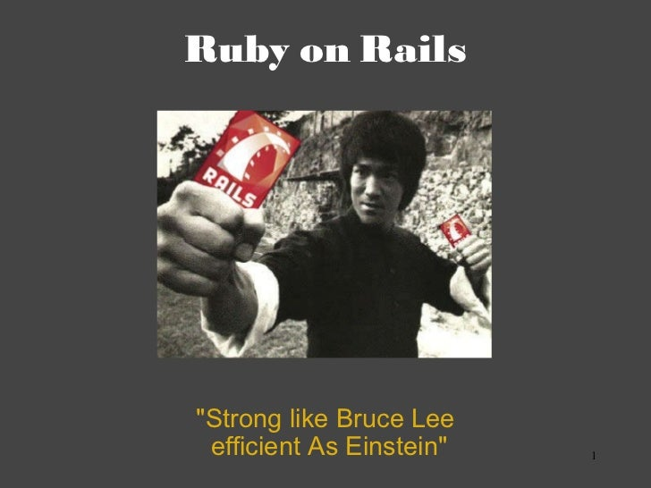 "Ruby on Rails ""Strong like Bruce Lee   efficient As Einstein"""