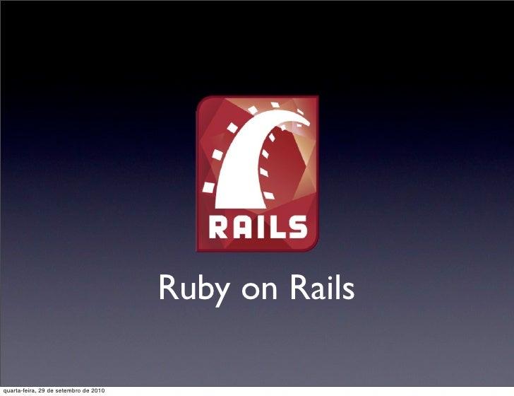 Ruby on Rails  quarta-feira, 29 de setembro de 2010