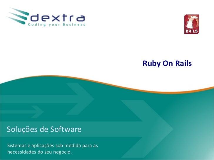Soluções de Software Sistemas e aplicações sob medida para as necessidades do seu negócio. Ruby On Rails