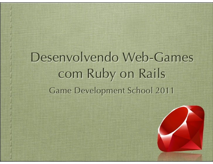 Desenvolvendo Web-Games    com Ruby on Rails  Game Development School 2011