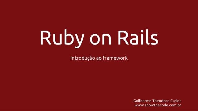 Ruby on Rails Introdução ao framework  Guilherme Theodoro Carlos www.showthecode.com.br