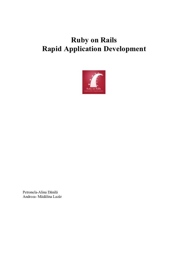 Ruby on Rails           Rapid Application DevelopmentPetronela-Alina DănilăAndreea- Mădălina Lazăr