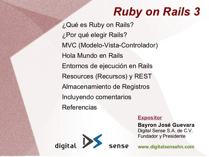 Ruby on Rails 3¿Qué es Ruby on Rails?¿Por qué elegir Rails?MVC (Modelo-Vista-Controlador)Hola Mundo en RailsEntornos de ej...