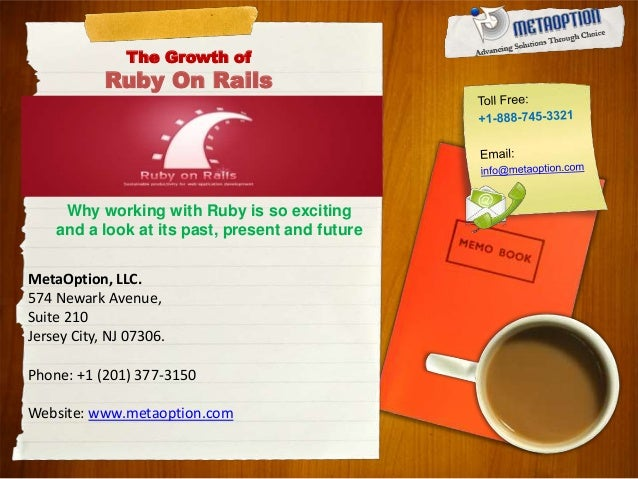 The Growth of Ruby On Rails Why working with Ruby is so exciting and a look at its past, present and future MetaOption, LL...