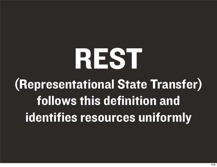 REST (Representational State Transfer)     follows this definition and   identifies resources uniformly                   ...
