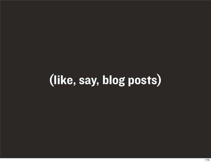 (like, say, blog posts)                               110
