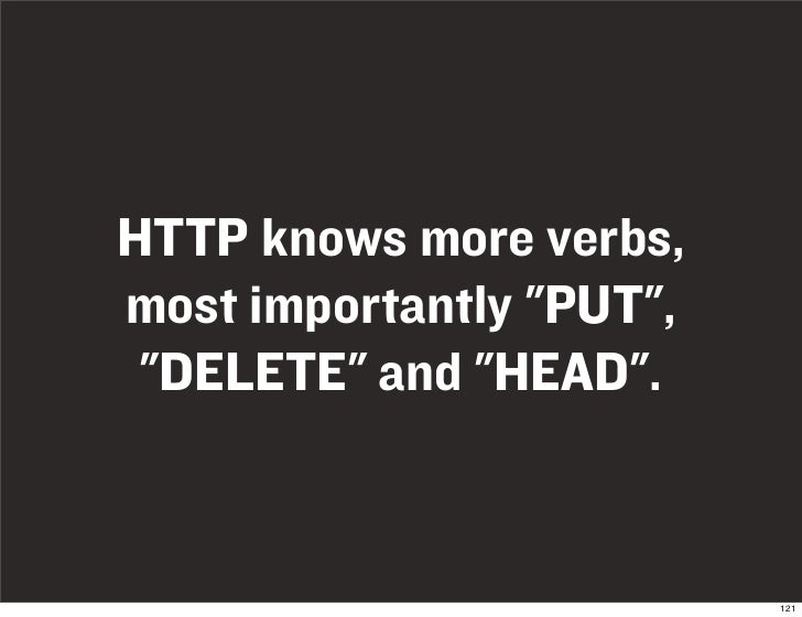 """HTTP knows more verbs, most importantly """"PUT"""",  """"DELETE"""" and """"HEAD"""".                             121"""