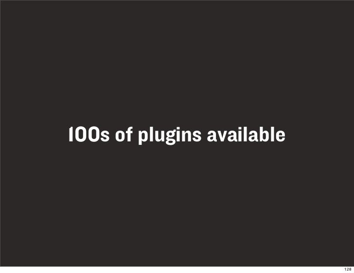 100s of plugins available                                 128