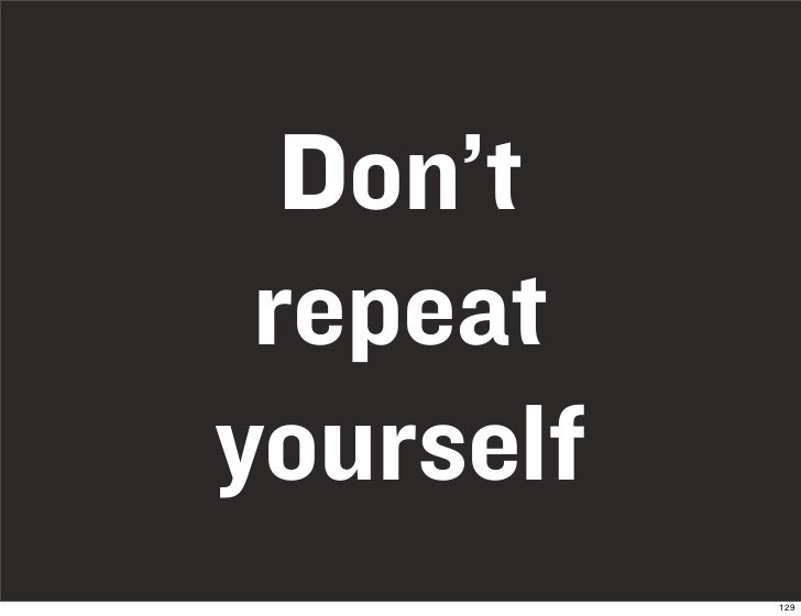 Don't  repeat yourself            129