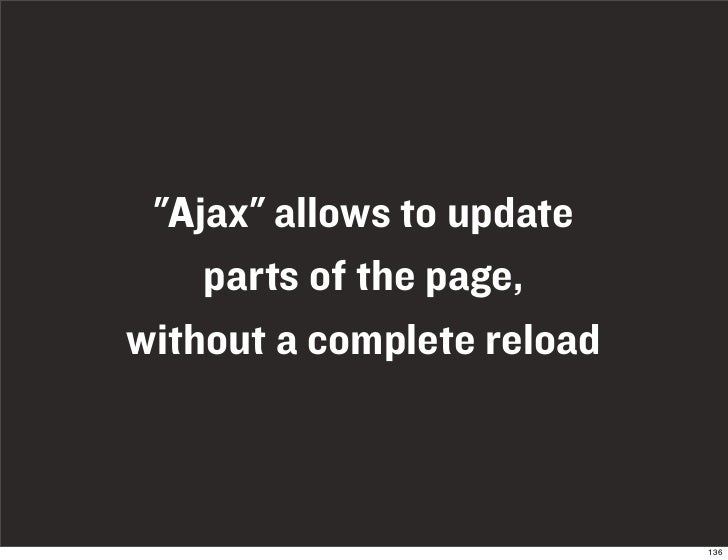 """""""Ajax"""" allows to update     parts of the page, without a complete reload                                136"""