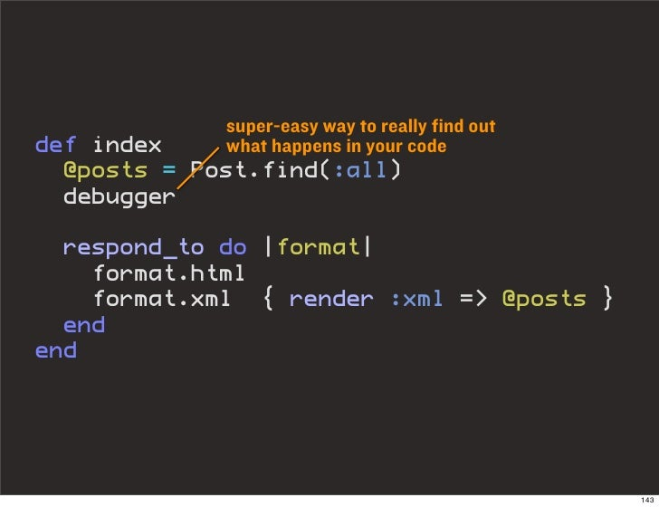 super-easy way to really find out def index    what happens in your code   @posts = Post.find(:all)   debugger    respond_...