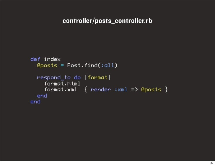 controller/posts_controller.rb     def index   @posts = Post.find(:all)    respond_to do  format      format.html     form...