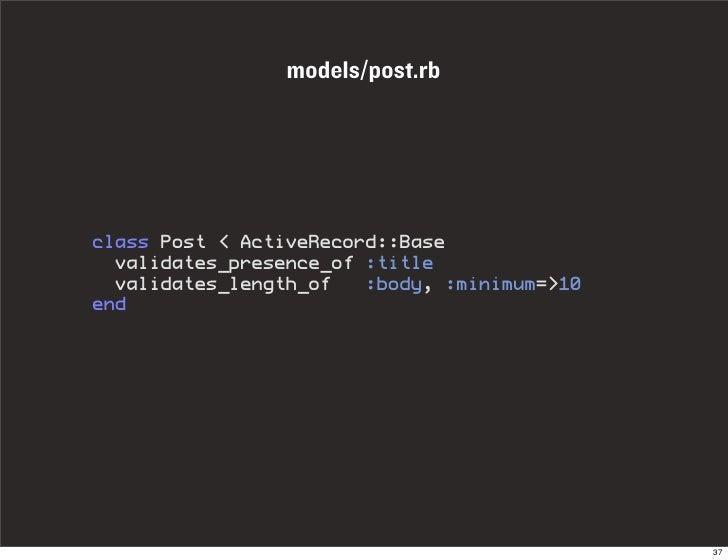 models/post.rb     class Post < ActiveRecord::Base   validates_presence_of :title   validates_length_of   :body, :minimum=...