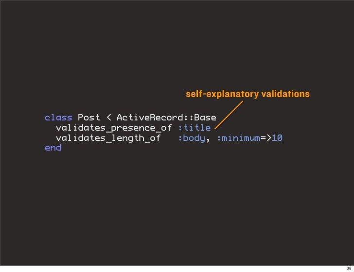 self-explanatory validations  class Post < ActiveRecord::Base   validates_presence_of :title   validates_length_of   :body...