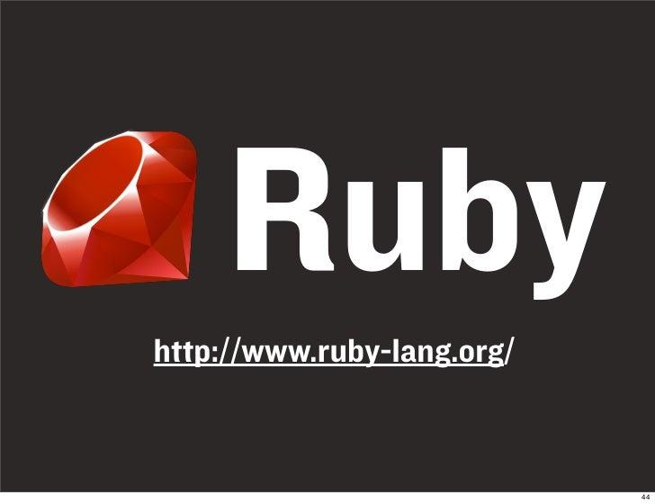 Ruby http://www.ruby-lang.org/                               44