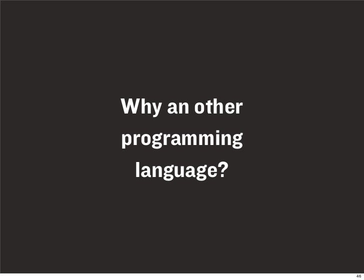 Why an other programming  language?                   46