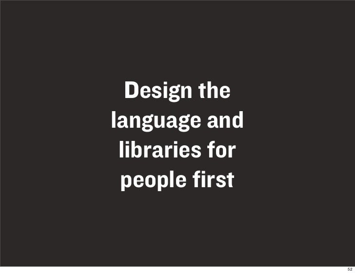 Design the language and  libraries for  people first                    52