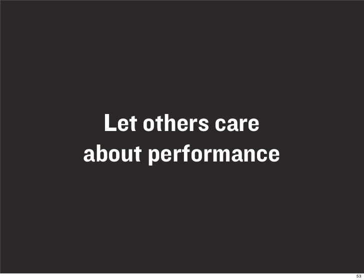 Let others care about performance                        53