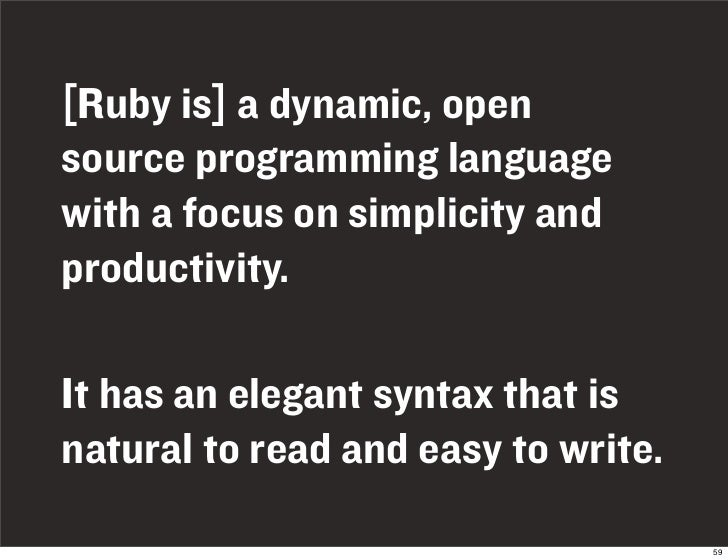 [Ruby is] a dynamic, open source programming language with a focus on simplicity and productivity.  It has an elegant synt...