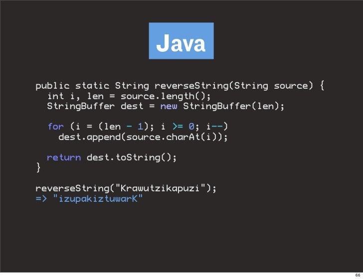 Java public static String reverseString(String source) {   int i, len = source.length();   StringBuffer dest = new StringB...