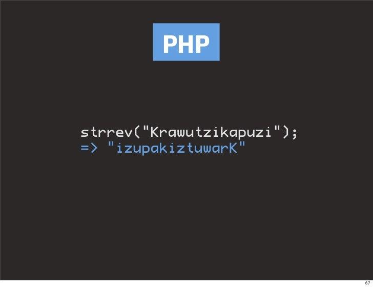 "PHP   strrev(""Krawutzikapuzi""); => ""izupakiztuwarK""                                 67"