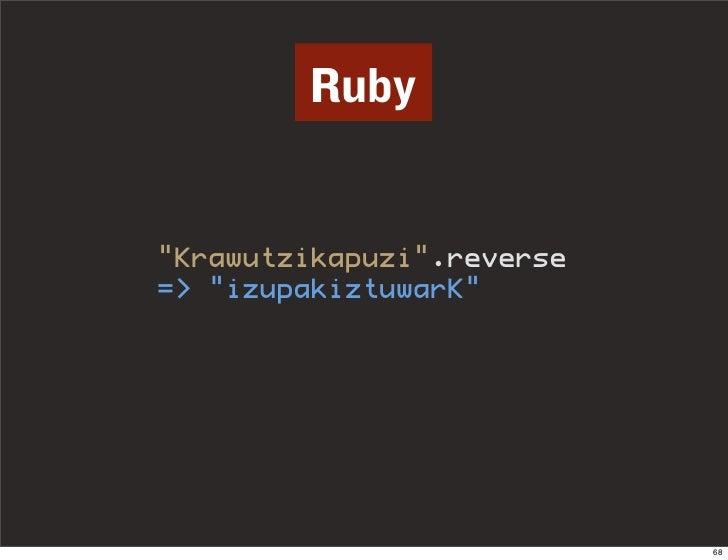 """Ruby   """"Krawutzikapuzi"""".reverse => """"izupakiztuwarK""""                                68"""