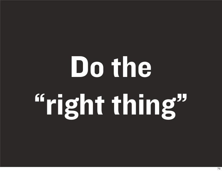 """Do the """"right thing""""                 70"""