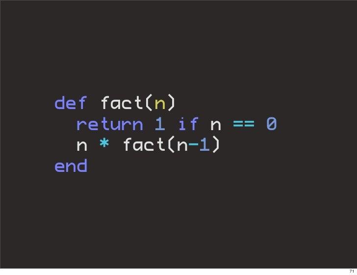 def fact(n)   return 1 if n == 0   n * fact(n-1) end                            71