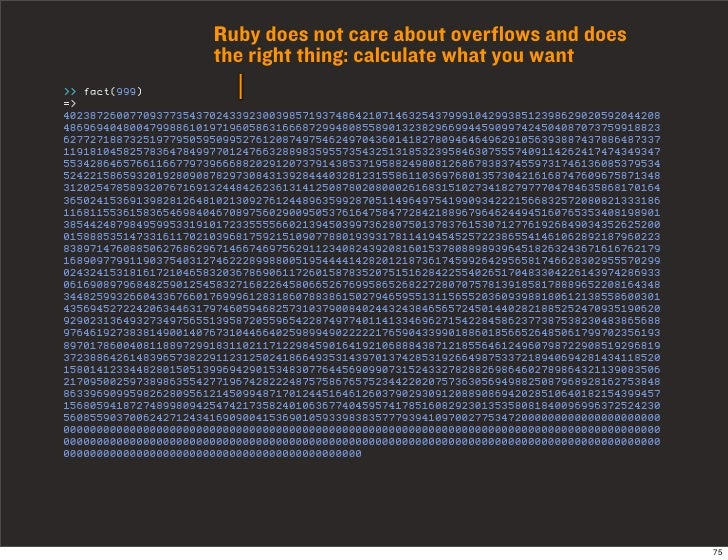 Ruby does not care about overflows and does                       the right thing: calculate what you want >> fact(999) =>...