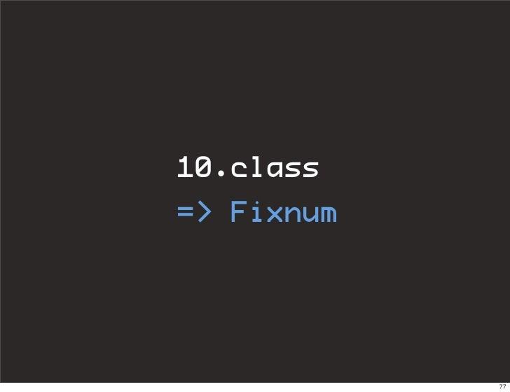 10.class => Fixnum                77