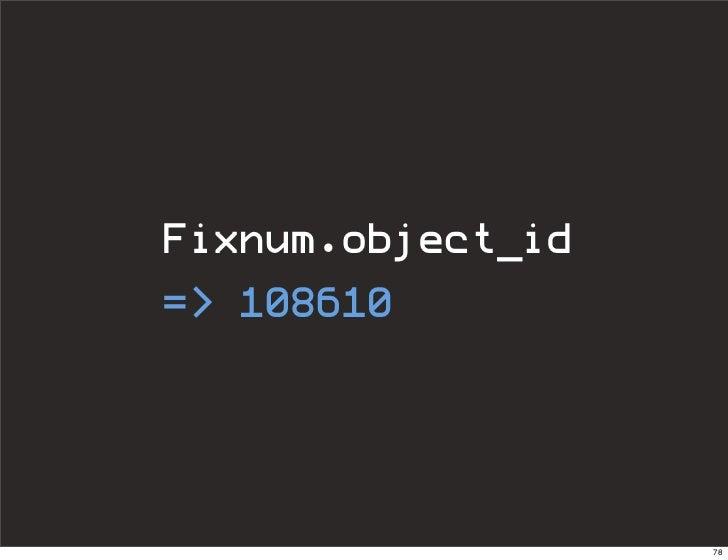 Fixnum.object_id => 108610                       78