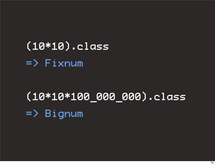 (10*10).class => Fixnum  (10*10*100_000_000).class => Bignum                               79